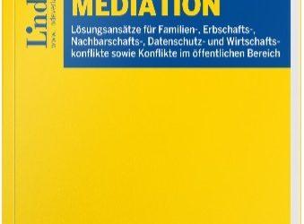 Buchvorstellung Mediation: Lösungsansätze für Familien-, Erbschafts-, Nachbarschafts-, Datenschutz- und Wirtschaftskonflikte sowie Konflikte im öffentlichen Bereich